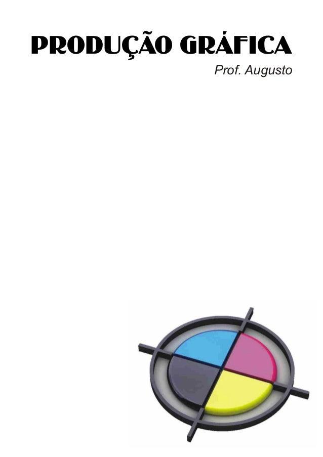 PRODUÇÃO GRÁFICA           Prof. Augusto