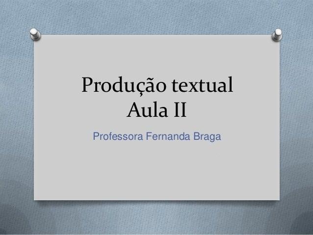 Produção textual    Aula II Professora Fernanda Braga
