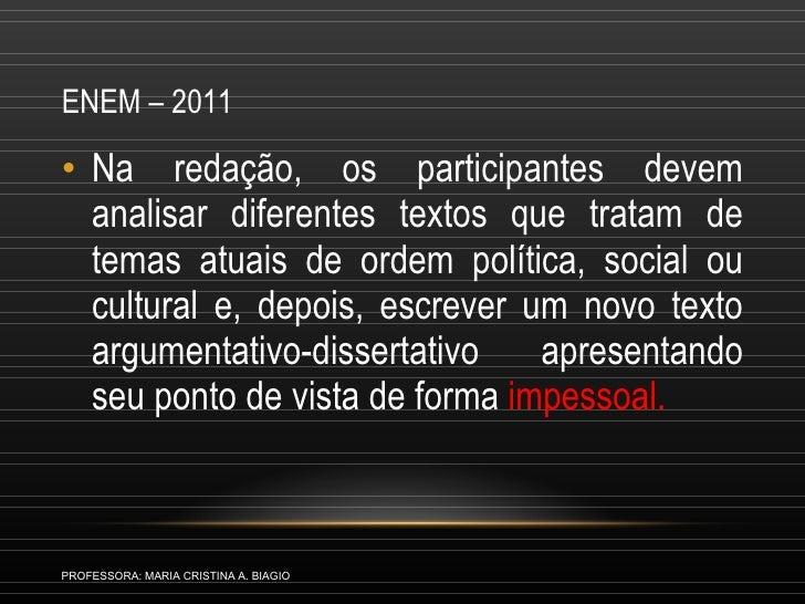 ENEM – 2011  <ul><li>Na redação, os participantes devem analisar diferentes textos que tratam de temas atuais de ordem pol...