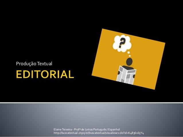 ProduçãoTextual ElaineTeixeira - Profª de Letras Português / Espanhol http://buscatextual.cnpq.br/buscatextual/visualizacv...