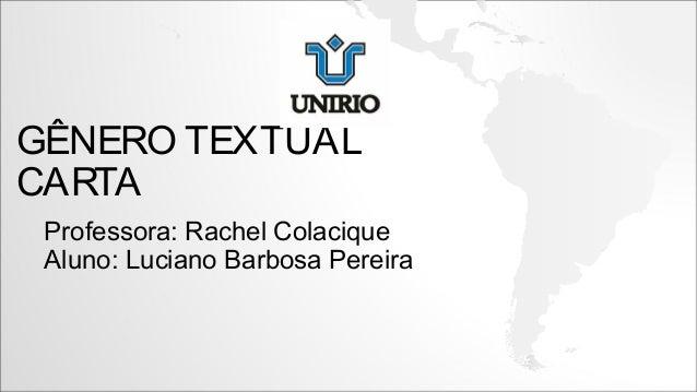 GÊNERO TEXTUAL CARTA Professora: Rachel Colacique Aluno: Luciano Barbosa Pereira