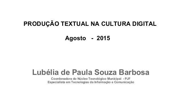 Lubélia de Paula Souza Barbosa Coordenadora do Núcleo Tecnológico Municipal - PJF Especialista em Tecnologias da Informaçã...