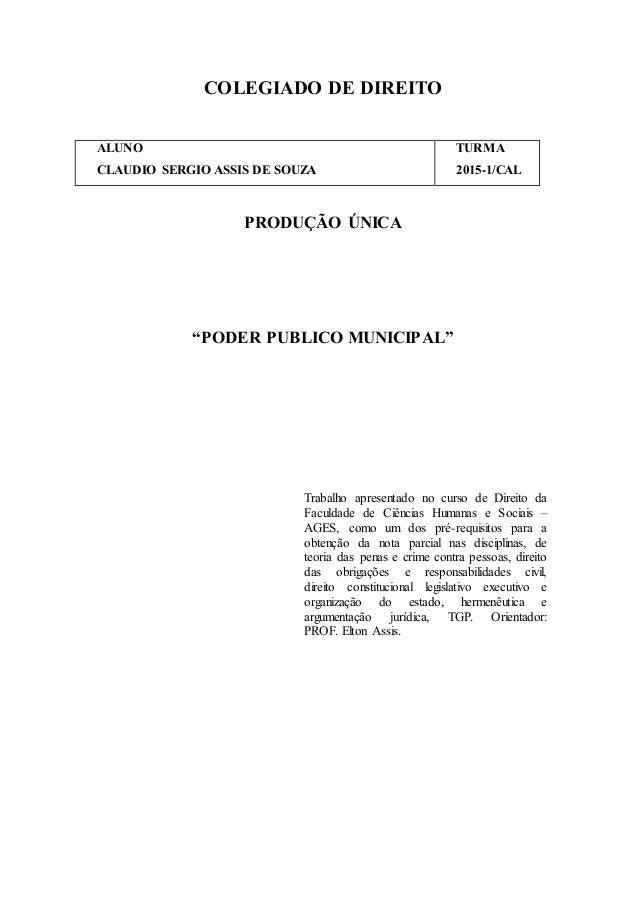 """COLEGIADO DE DIREITO ALUNO CLAUDIO SERGIO ASSIS DE SOUZA TURMA 2015-1/CAL PRODUÇÃO ÚNICA """"PODER PUBLICO MUNICIPAL"""" Trabalh..."""