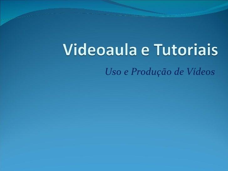 Uso e Produção de Vídeos