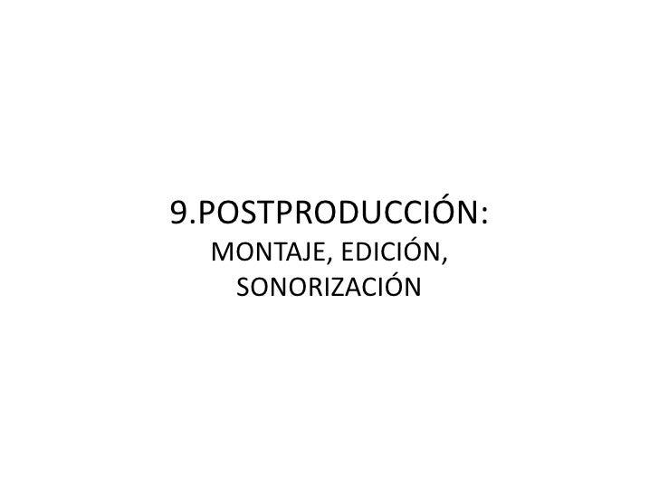 9.POSTPRODUCCIÓN:<br />MONTAJE, EDICIÓN, SONORIZACIÓN<br />