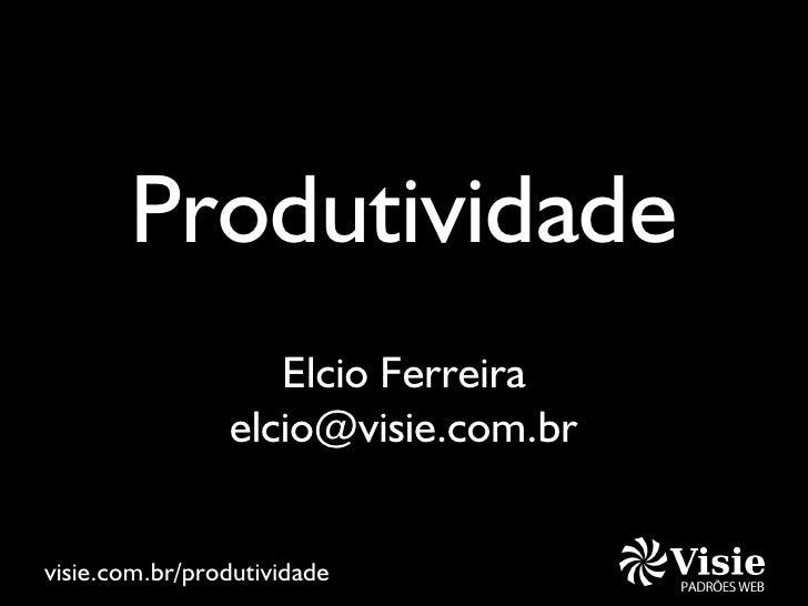 Produtividade                    Elcio Ferreira                 elcio@visie.com.br   visie.com.br/produtividade