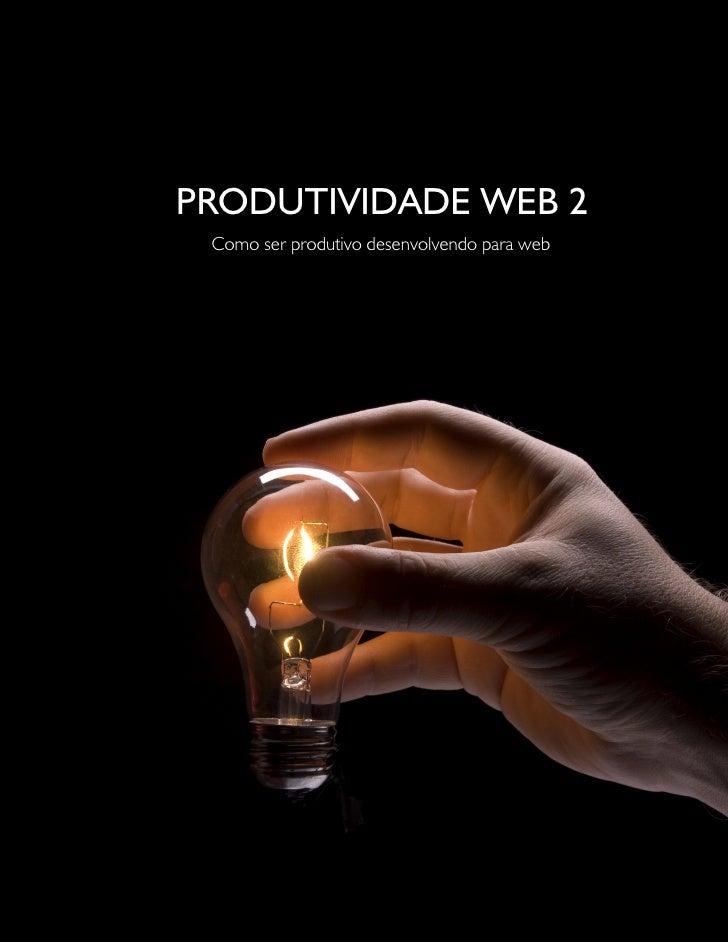 PRODUTIVIDADE WEB 2                                Como ser produtivo desenvolvendo para web     Para fazer o download com...