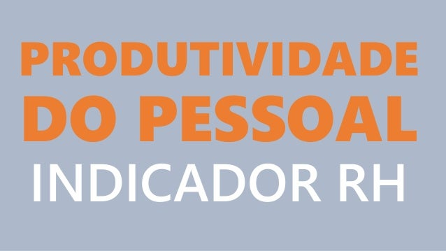 PRODUTIVIDADE DO PESSOAL INDICADOR RH