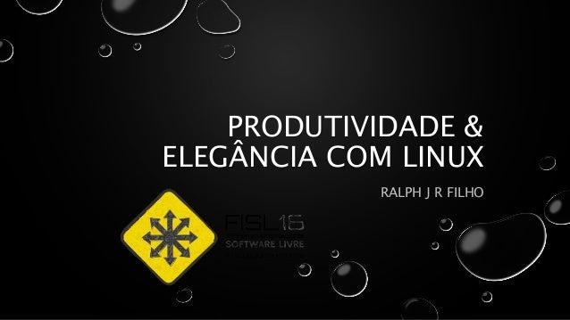 PRODUTIVIDADE & ELEGÂNCIA COM LINUX RALPH J R FILHO