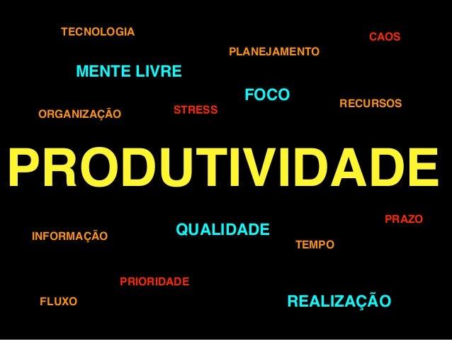 PRODUTIVIDADE MENTE LIVRE TECNOLOGIA INFORMAÇÃO QUALIDADE RECURSOS TEMPO FLUXO FOCO CAOS PRIORIDADE STRESS PRAZO ORGANIZAÇ...