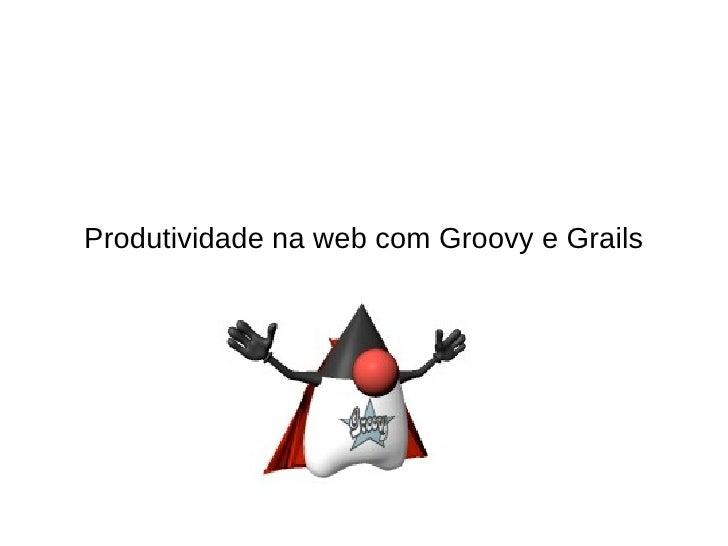 Produtividade na web com Groovy e Grails