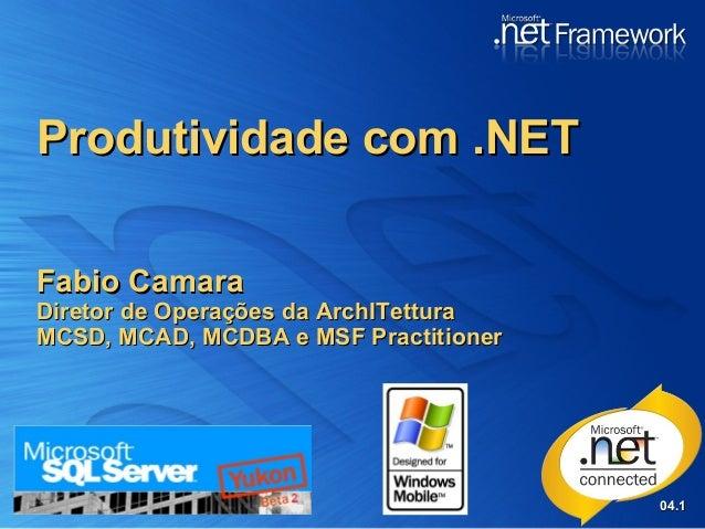 04.04.11Produtividade com .NETProdutividade com .NETFabio CamaraFabio CamaraDiretor de Operações da ArchITetturaDiretor de...