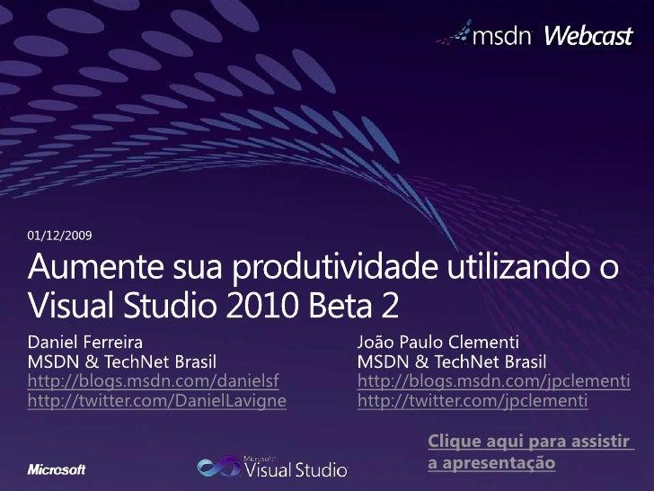 Aumente sua produtividade utilizando o Visual Studio 2010 Beta 2<br />Daniel Ferreira<br />MSDN & TechNet Brasil<br />http...