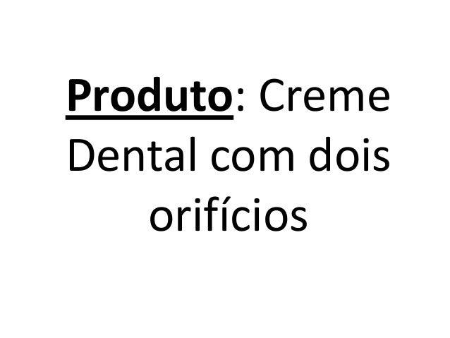 Produto: Creme Dental com dois orifícios