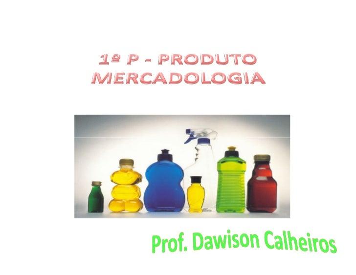 O QUE É UM PRODUTO ?  • Produto é algo que possa ser oferecido a um mercado para   aquisição, uso ou consumo e que possa s...