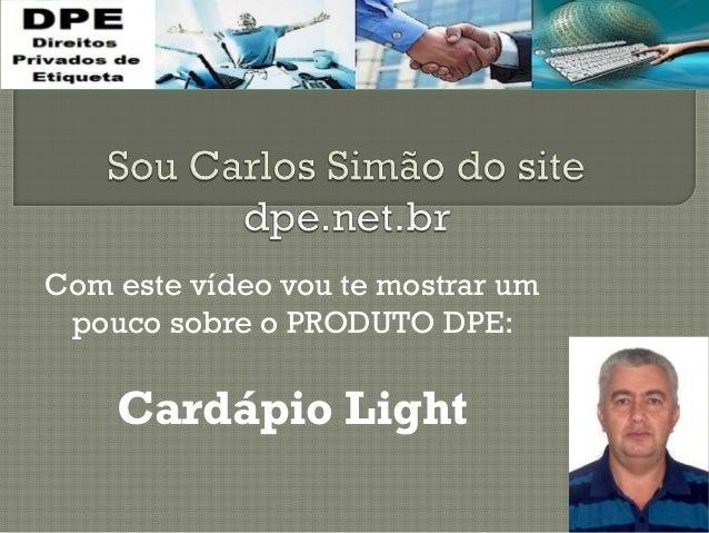 Com este vídeo vou te mostrar um pouco sobre o PRODUTO DPE: Cardápio Light