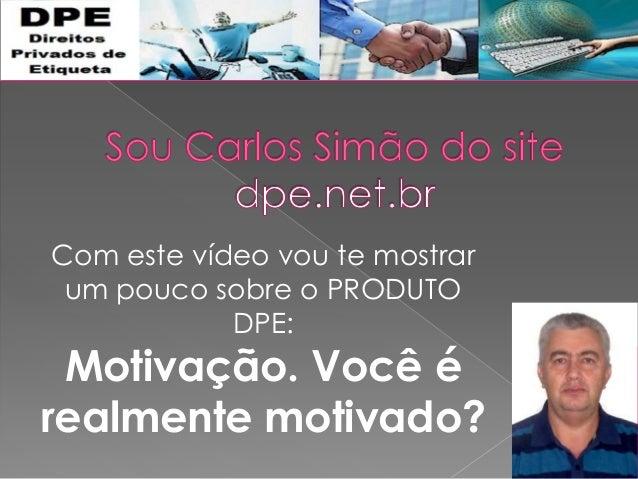 Com este vídeo vou te mostrar um pouco sobre o PRODUTO DPE: Motivação. Você é realmente motivado?