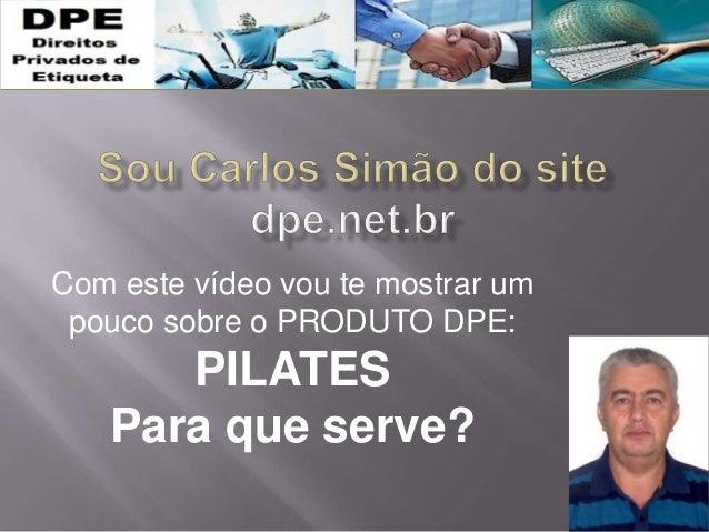 Com este vídeo vou te mostrar um pouco sobre o PRODUTO DPE: PILATES Para que serve?