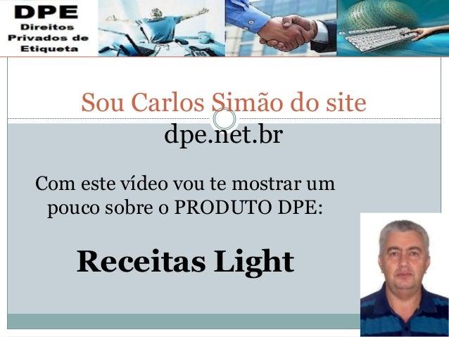 Sou Carlos Simão do site dpe.net.br Com este vídeo vou te mostrar um pouco sobre o PRODUTO DPE: Receitas Light