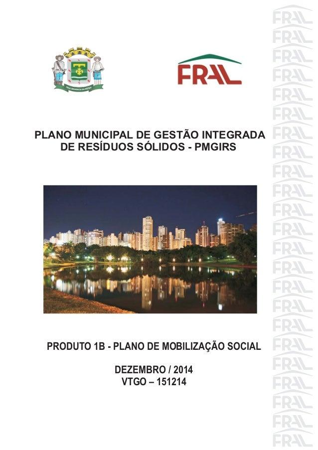 PRODUTO 1B - PLANO DE MOBILIZAÇÃO SOCIAL DEZEMBRO / 2014 VTGO – 151214 PLANO MUNICIPAL DE GESTÃO INTEGRADA DE RESÍDUOS SÓL...