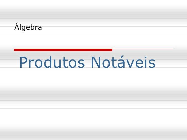 Álgebra Produtos Notáveis