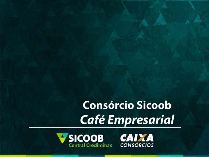 Consórcio Sicoob  Café Empresarial<br />