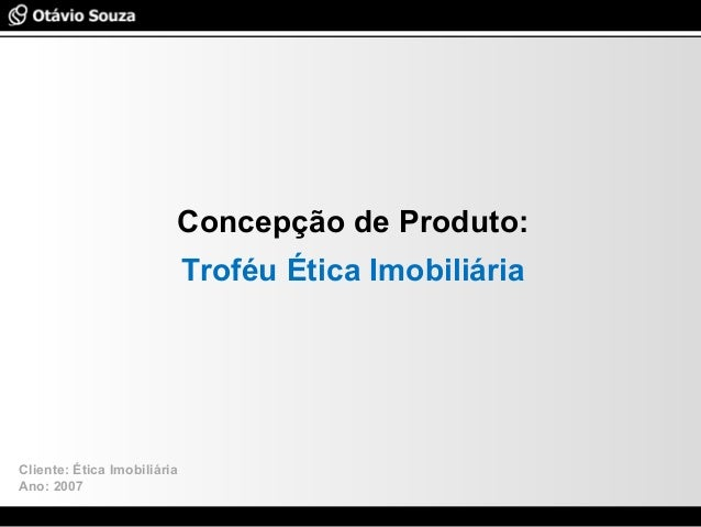 Especialista em Usabilidade e Avaliação de Interfaces Concepção de Produto: Troféu Ética Imobiliária Cliente: Ética Imobil...
