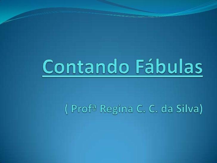 Contando Fábulas( Profª Regina C. C. da Silva)<br />