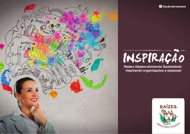 Raizes Desenvolvimento Sustentável: Inspirando organizações e pessoas! /facebook/raizesds