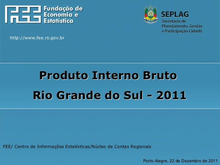 FEE/ Centro de Informações Estatísticas/Núcleo de Contas Regionais Porto Alegre, 22 de Dezembro de 2011 Produto Interno Br...