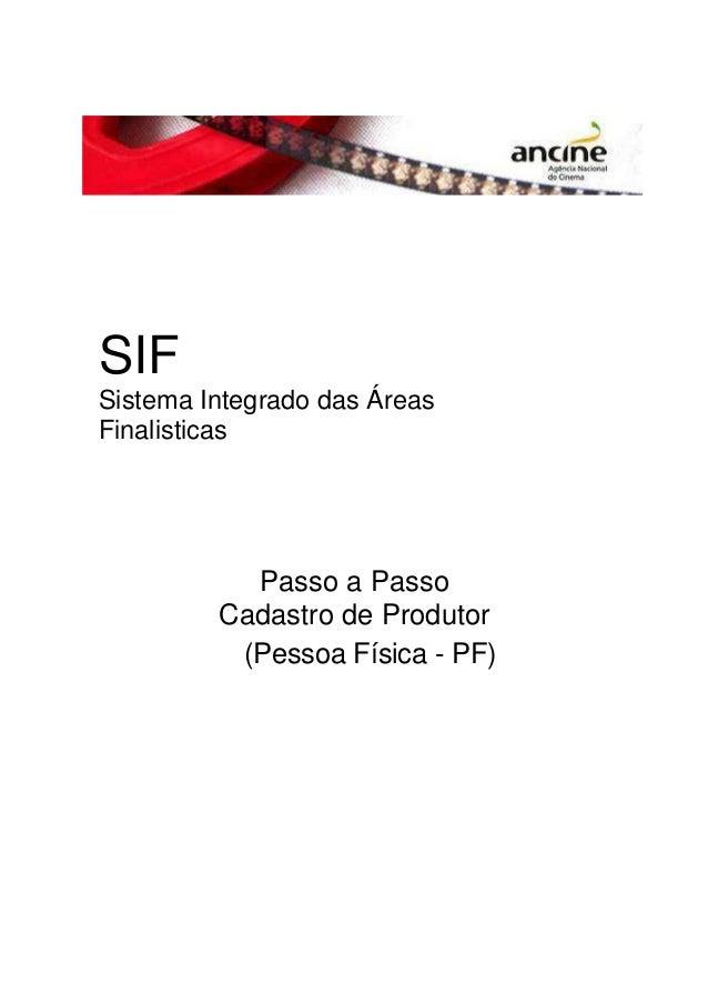 SIF  Sistema Integrado das Áreas  Finalisticas  Passo a Passo  Cadastro de Produtor  (Pessoa Física - PF)
