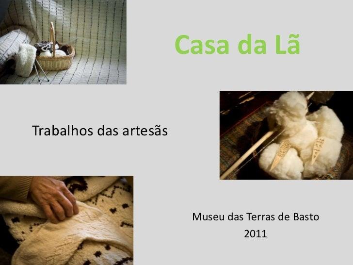 Casa da Lã<br />Trabalhos das artesãs<br />Museu das Terras de Basto<br />2011<br />