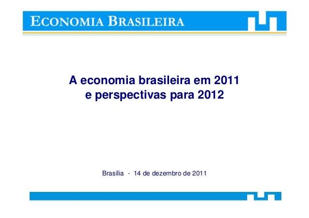A economia brasileira em 2011e perspectivas para 2012Brasília - 14 de dezembro de 2011