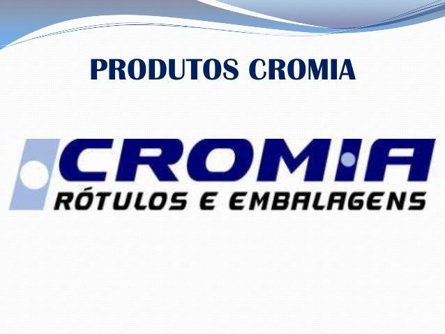 PRODUTOS CROMIA