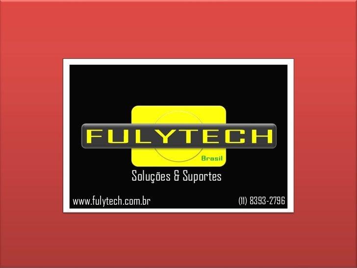 www.fulytech.com.br (11) 8393-2796 Soluções & Suportes