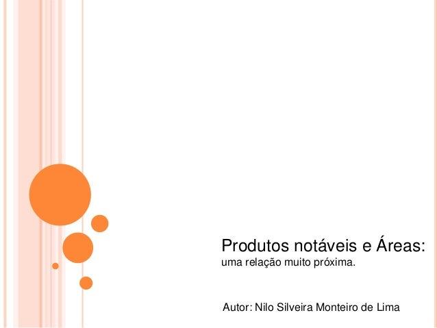 Produtos notáveis e Áreas: uma relação muito próxima. Autor: Nilo Silveira Monteiro de Lima