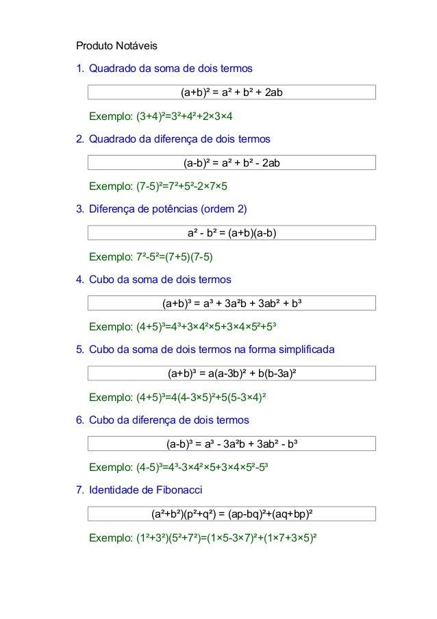 Produto Notáveis  1. Quadrado da soma de dois termos  (a+b)² = a² + b² + 2ab  Exemplo: (3+4)²=3²+4²+2×3×4  2. Quadrado da ...
