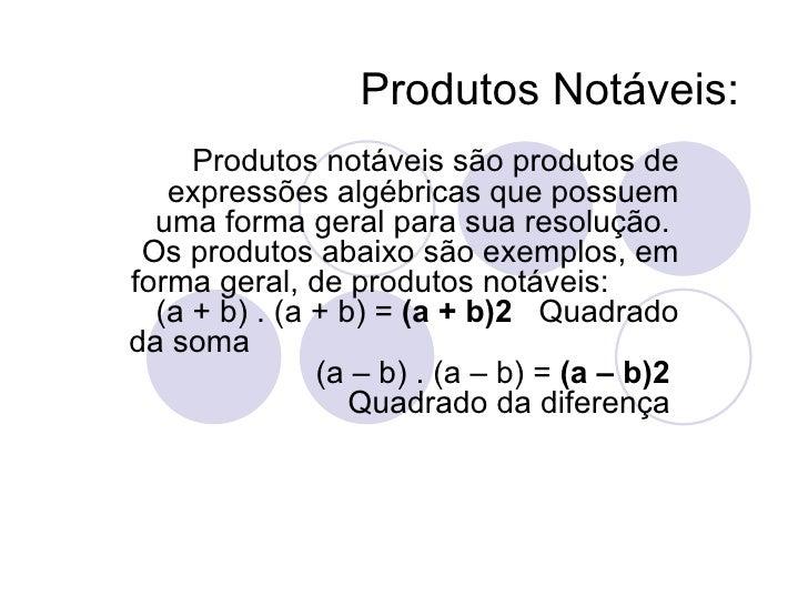Produtos Notáveis: Produtos notáveis são produtos de expressões algébricas que possuem uma forma geral para sua resolução....