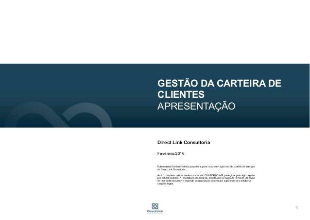 1 GESTÃO DA CARTEIRA DE CLIENTES APRESENTAÇÃO Direct Link Consultoria Fevereiro/2016 Este material foi desenvolvida para d...
