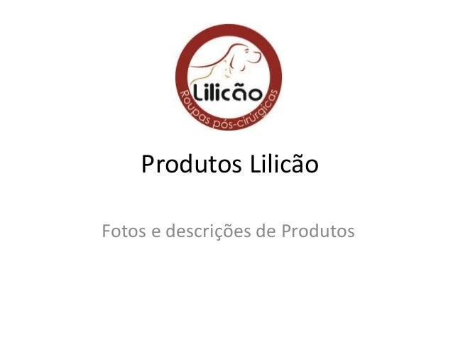 Produtos Lilicão Fotos e descrições de Produtos