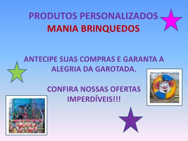 Produtos PersonalizadosMania Brinquedos<br />Antecipe suas compras e garanta a alegria da garotada.<br />Confira nossas of...