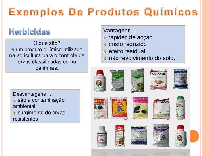 Exemplos De Produtos Químicos<br />Herbicidas<br />Vantagens…<br />rapidez de acção<br />custo reduzido<br />efeito residu...
