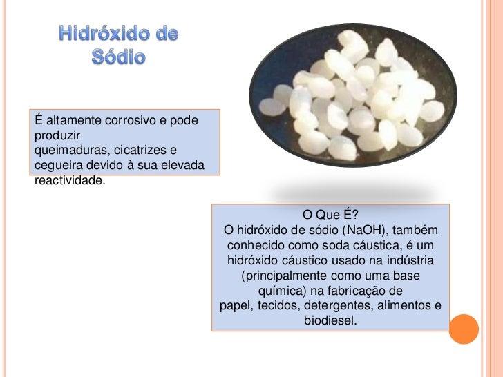 Hidróxido de Sódio<br />É altamente corrosivo e pode produzir queimaduras, cicatrizes e cegueira devido à sua elevada reac...