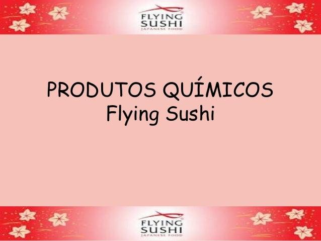 PRODUTOS QUÍMICOSFlying Sushi
