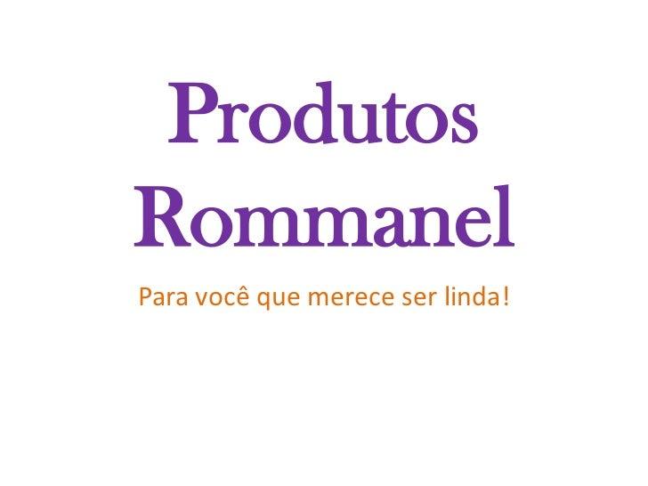 Produtos Rommanel<br />Para você que merece ser linda!<br />