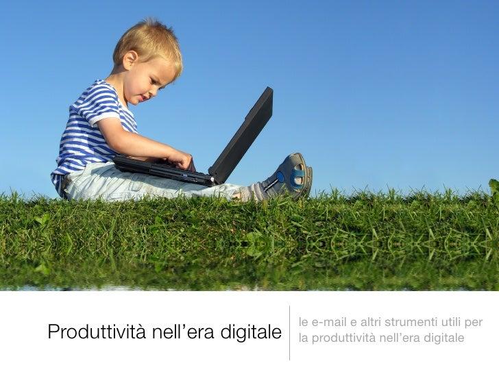le e-mail e altri strumenti utili per Produttività nell'era digitale   la produttività nell'era digitale