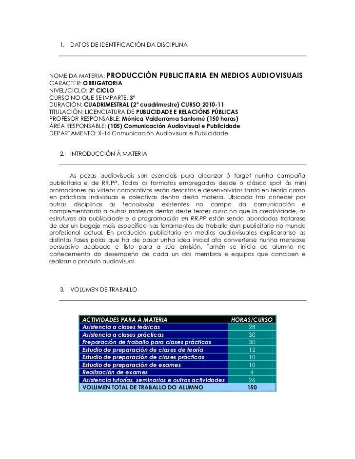 1. DATOS DE IDENTIFICACIÓN DA DISCIPLINANOME DA MATERIA: PRODUCCIÓN PUBLICITARIA EN MEDIOS                     AUDIOVISUAI...