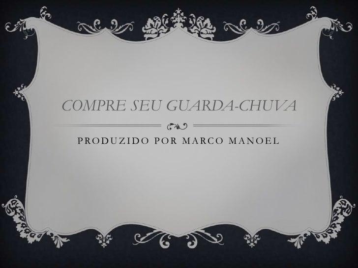 COMPRE SEU GUARDA-CHUVA PRODUZIDO POR MARCO MANOEL