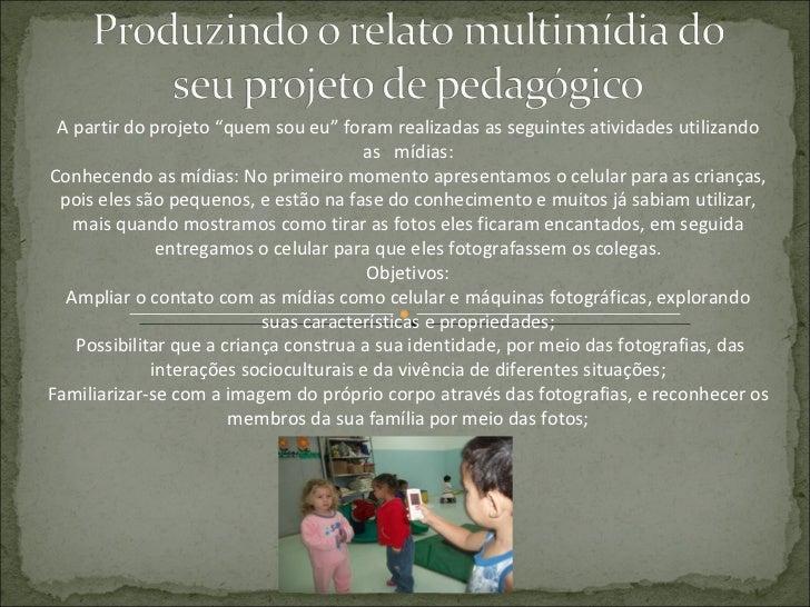 """A partir do projeto """"quem sou eu"""" foram realizadas as seguintes atividades utilizando as  mídias: Conhecendo as mídias: No..."""