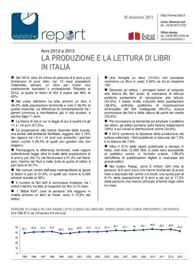 Anni 2012 e 2013 LA PRODUZIONE E LA LETTURA DI LIBRI IN ITALIA  Nel 2013, oltre 24 milioni di persone di 6 anni e più dic...